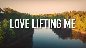 Love Lifting Me