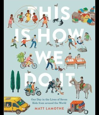 This Is How We Do It: One Day In The Lives of Seven Kids Around the World