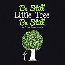 Be Still, Little Tree, Be Still