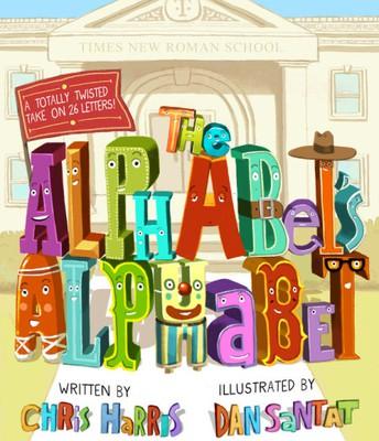 The Alphabet's Alphabet by Chris Harris, illus. by Dan Santat. Little, Brown,