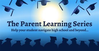 The Parent Learning Series - Help your student navigate high school and beyond
