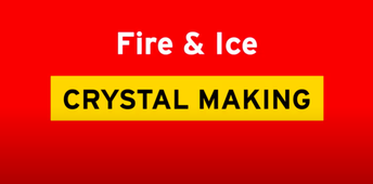 Fire & Ice Crystal Making