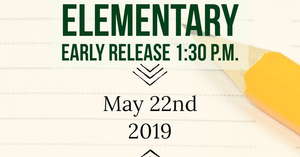 Elementary Early Release. 1:30 p.m. May 22nd, 2019.