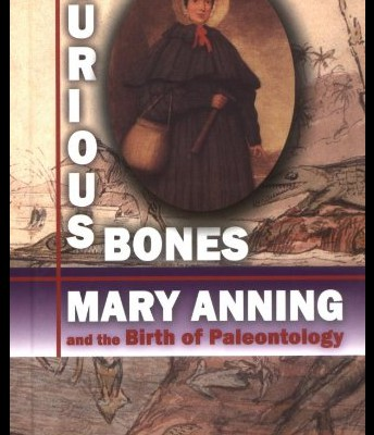 Curious Bones: Mary Anning and the Birth of Paleontology