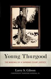 Young Thurgood, The Making of a Supreme Court Justice