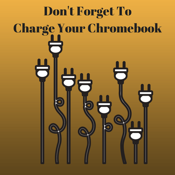 Bring a Charged Chromebook to school daily