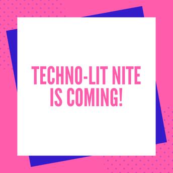 Techno-Lit Nite is Coming Soon!