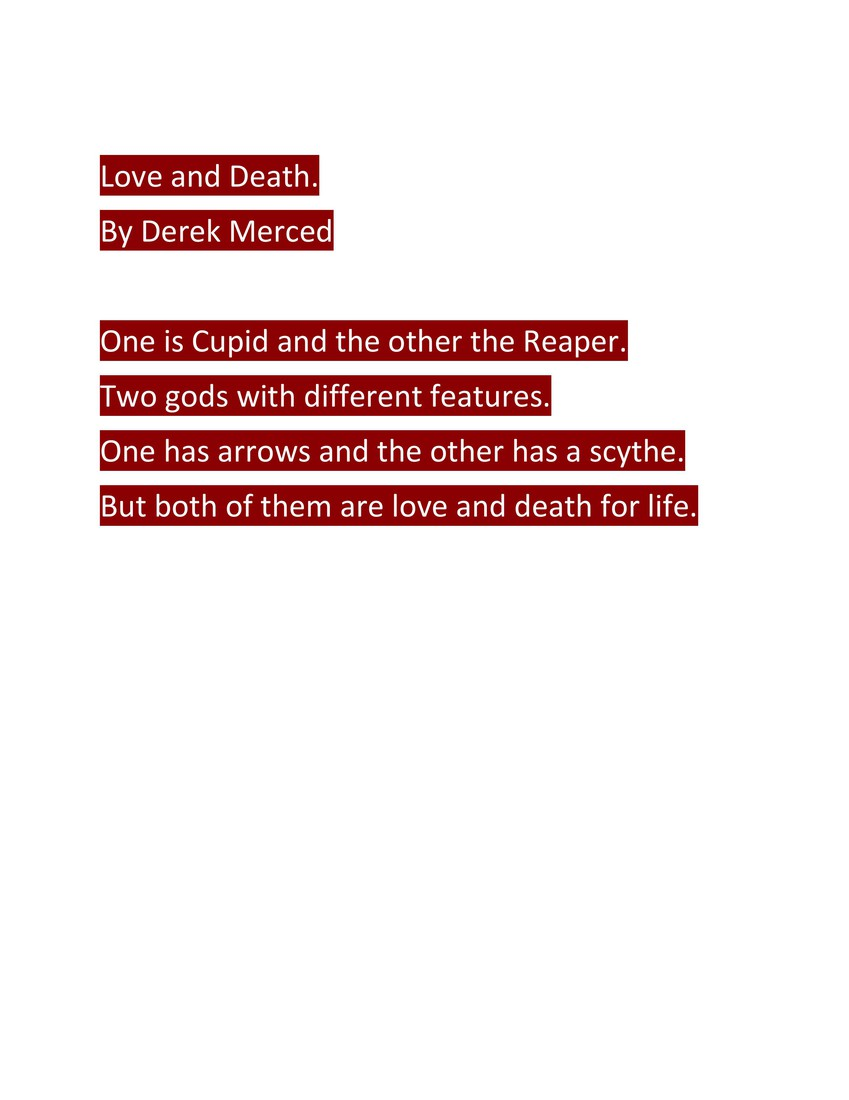 words are highlighted in dark red. Love and Death.  By Derek Merced  One is Cupid and the other the Reaper.  Two gods with different features.  One has arrows and the other has a scythe.  But both of them are love and death for life.