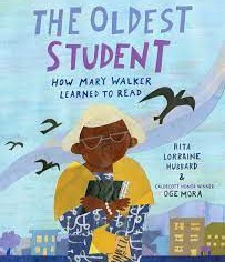 The Oldest Student: How Mary Walker Learned to Read by Mary L. Hubbard