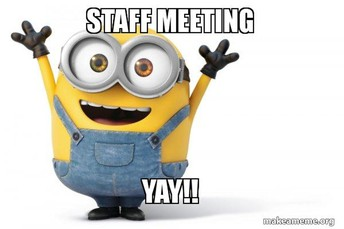 Staff Meeting- Wednesday at 1:40