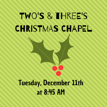 2's & 3's Christmas Chapel [Tuesday, 12/11 at 8:45 AM]