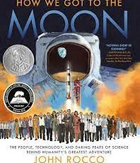 """How We Got to the Moon: The People, Technology, and Daring Feats of Science Behind Humanity's Greatest Adventure,"""" written and illustrated by John Rocco"""