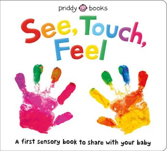 2 and Younger: See, Touch, Feel: A First Sensory Book, by Roger Priddy