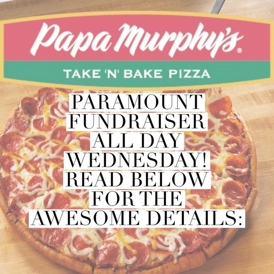 Pizza-Papa Murphy's Take N Back Pizza, Paramount Fundraiser all day Wednesday, Read below for the awesome details
