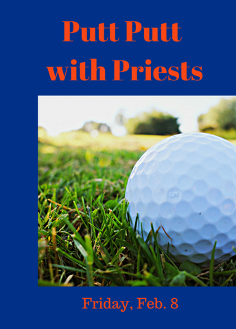 Putt Putt with Priests is Friday, Feb. 8, 2019