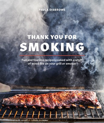 Thank You for Smoking: Fun and Fearless Recipes Cooked with a Whiff of Wood Fire on Your Grill or Smoker
