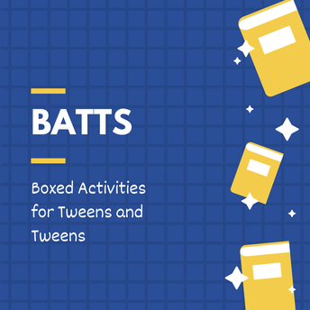 BATTs- Boxed Activities for Tweens and Teens with HPL