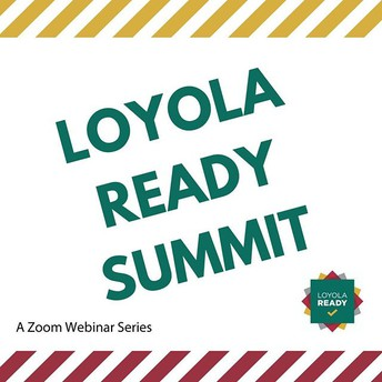 Loyola Ready Summit - A Zoom Webinar Series