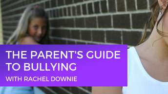 The Parent's Guide To Bullying Course