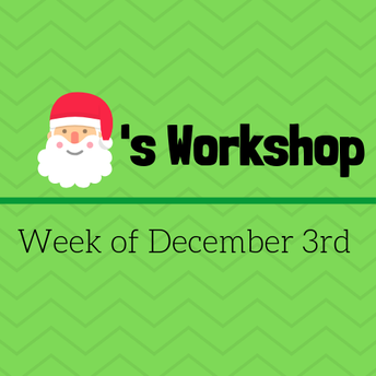 Santa's Workshop [Week of December 3rd]