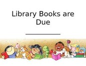 Library Books  Due!!!
