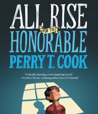 All Rise for the HonorablePerry T. Cook by Leslie Connor