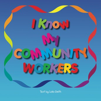I Know My Community Workers by LoLo Smith