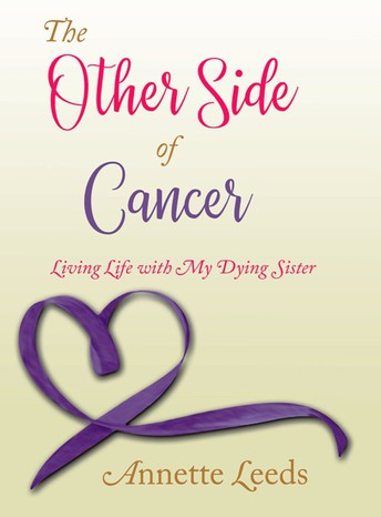 The Other Side of Cancer: Living Life with My Dying Sister by Annette Leeds