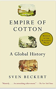 """Empire of Cotton: A Global History"" by Sven Beckert"