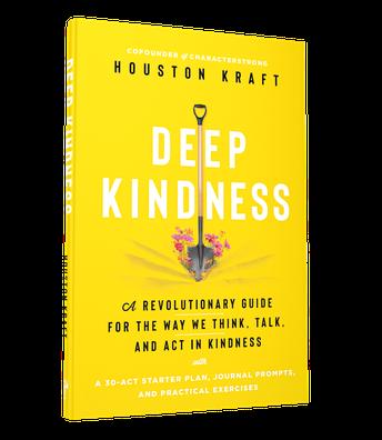 Deep Kindness with Houston Kraft