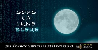 """Évasion virtuelle """"Sous la lune bleue"""""""