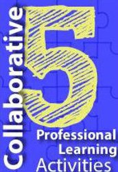 Five Collaborative Professional Learning Activities
