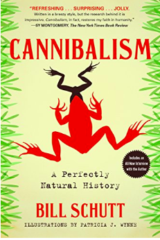 """Cannibalism: A Perfectly Natural History"" by Bill Schutt"