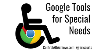 Google Tools for Special Needs Students